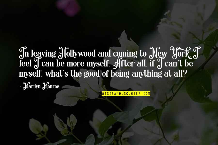 To Feel Good Quotes By Marilyn Monroe: In leaving Hollywood and coming to New York,