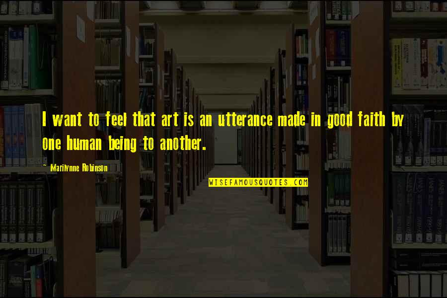 To Feel Good Quotes By Marilynne Robinson: I want to feel that art is an