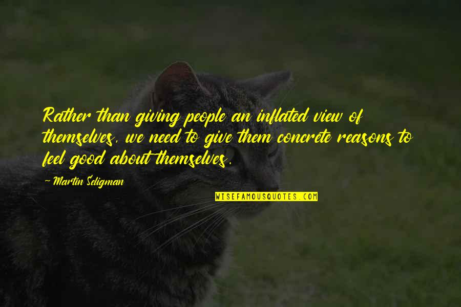 To Feel Good Quotes By Martin Seligman: Rather than giving people an inflated view of