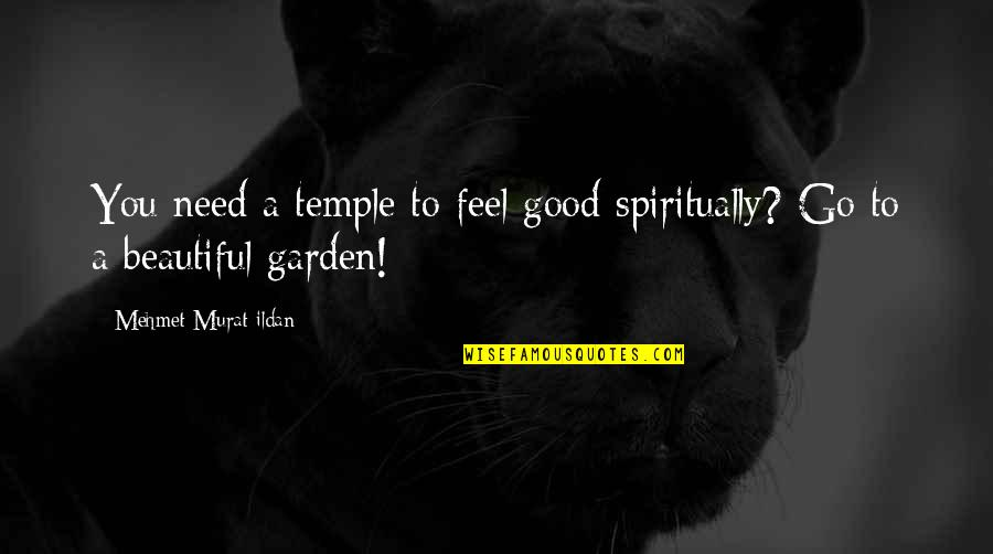 To Feel Good Quotes By Mehmet Murat Ildan: You need a temple to feel good spiritually?