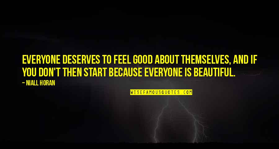 To Feel Good Quotes By Niall Horan: Everyone deserves to feel good about themselves, and