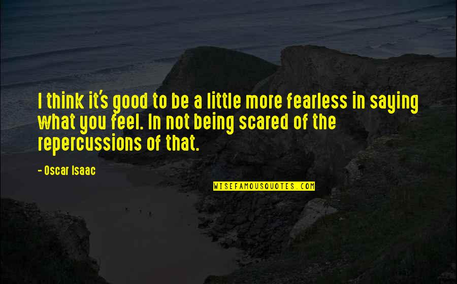 To Feel Good Quotes By Oscar Isaac: I think it's good to be a little