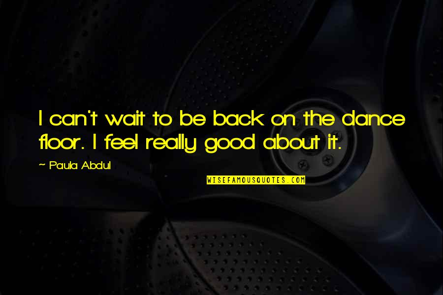 To Feel Good Quotes By Paula Abdul: I can't wait to be back on the
