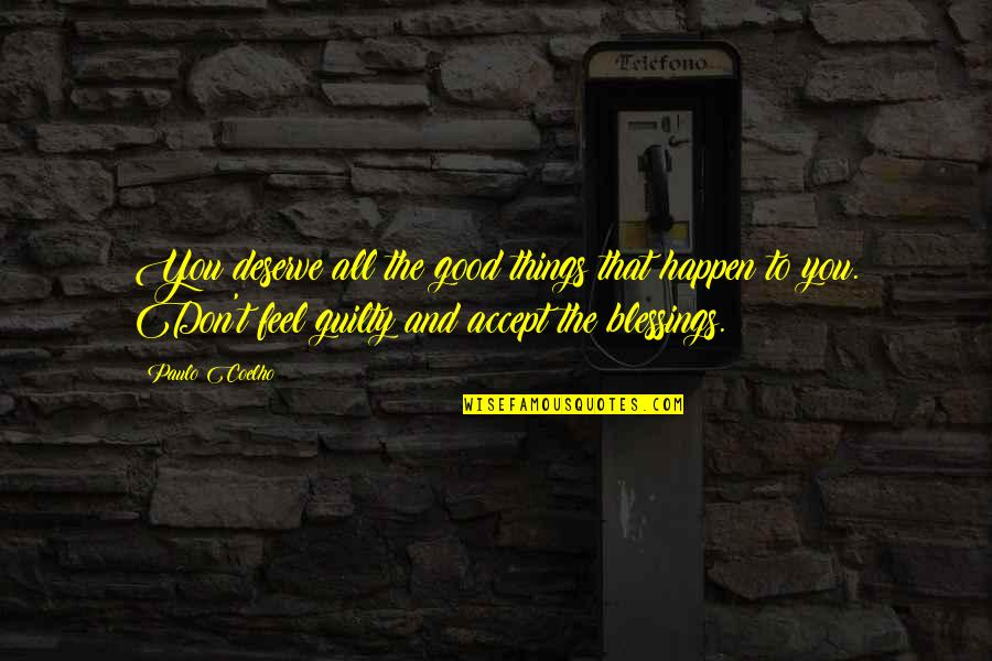 To Feel Good Quotes By Paulo Coelho: You deserve all the good things that happen