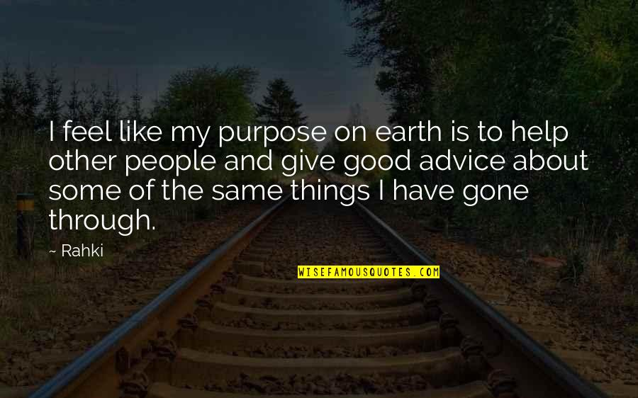 To Feel Good Quotes By Rahki: I feel like my purpose on earth is