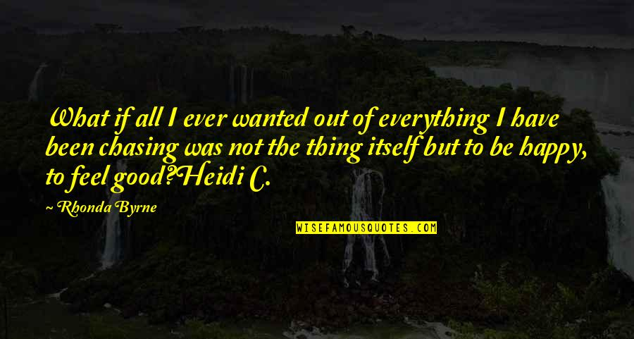 To Feel Good Quotes By Rhonda Byrne: What if all I ever wanted out of
