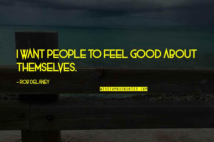 To Feel Good Quotes By Rob Delaney: I want people to feel good about themselves.