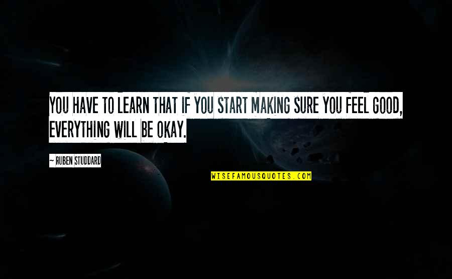 To Feel Good Quotes By Ruben Studdard: You have to learn that if you start