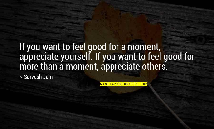 To Feel Good Quotes By Sarvesh Jain: If you want to feel good for a