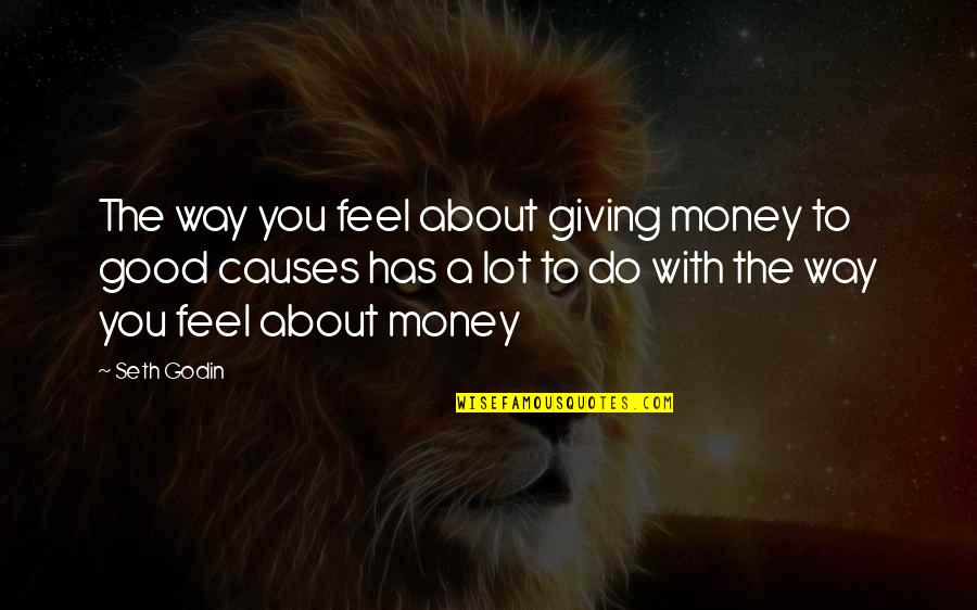 To Feel Good Quotes By Seth Godin: The way you feel about giving money to