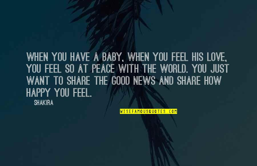 To Feel Good Quotes By Shakira: When you have a baby, when you feel