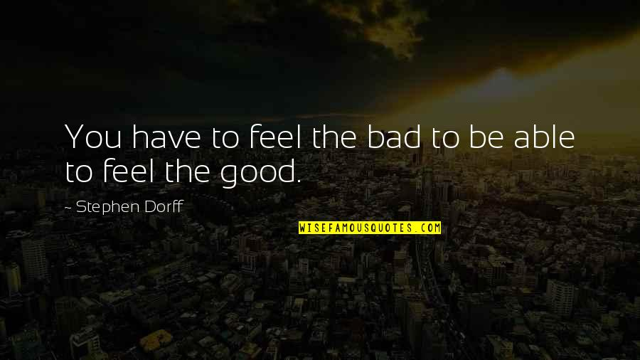 To Feel Good Quotes By Stephen Dorff: You have to feel the bad to be