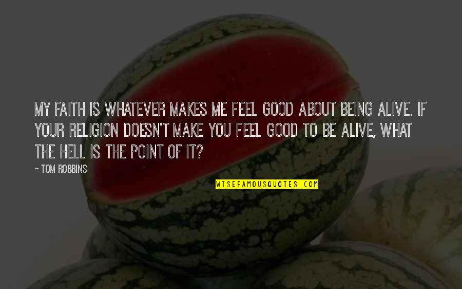 To Feel Good Quotes By Tom Robbins: My faith is whatever makes me feel good