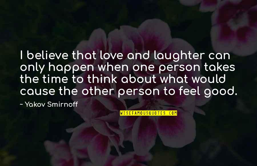 To Feel Good Quotes By Yakov Smirnoff: I believe that love and laughter can only