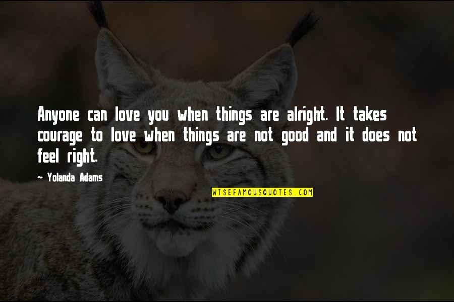 To Feel Good Quotes By Yolanda Adams: Anyone can love you when things are alright.