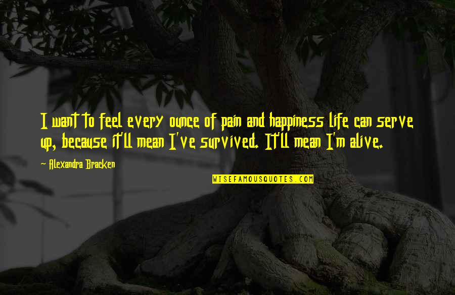 To Feel Pain Quotes By Alexandra Bracken: I want to feel every ounce of pain
