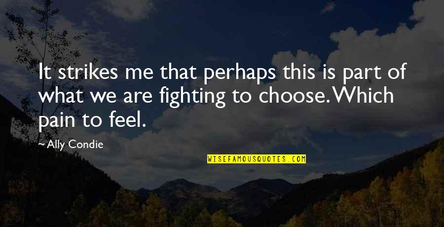 To Feel Pain Quotes By Ally Condie: It strikes me that perhaps this is part