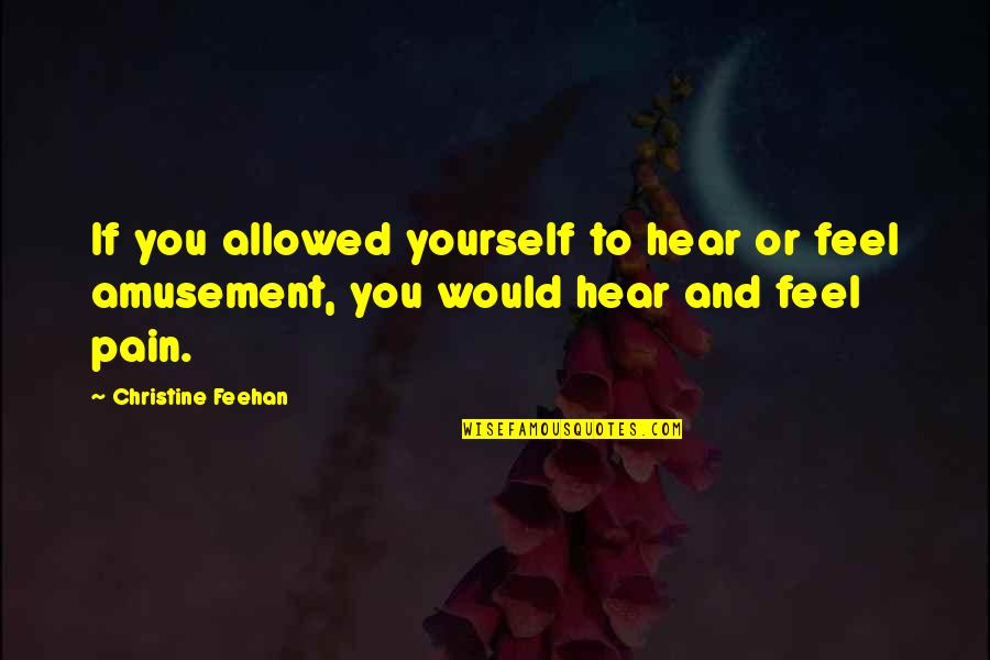 To Feel Pain Quotes By Christine Feehan: If you allowed yourself to hear or feel