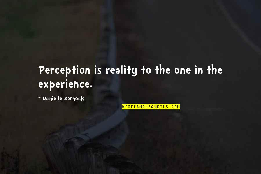 To Feel Pain Quotes By Danielle Bernock: Perception is reality to the one in the