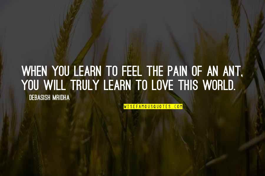 To Feel Pain Quotes By Debasish Mridha: When you learn to feel the pain of