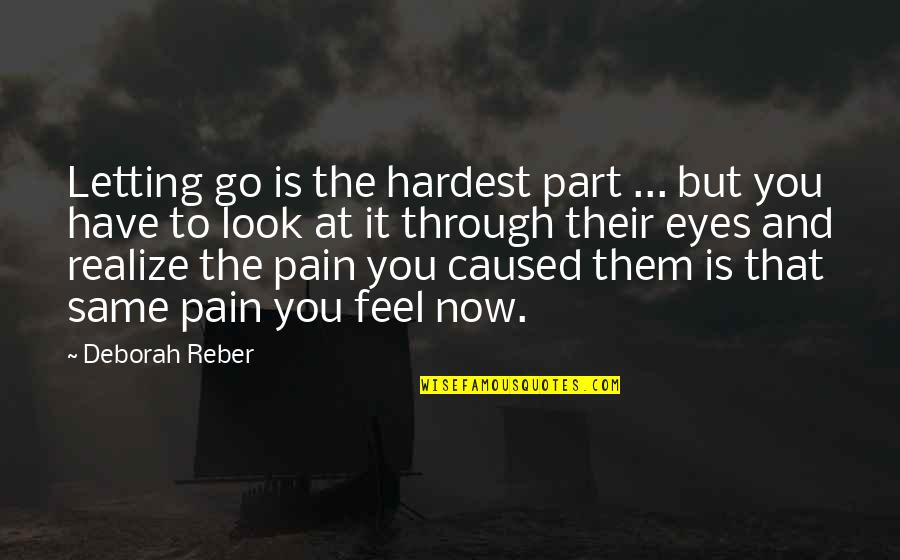 To Feel Pain Quotes By Deborah Reber: Letting go is the hardest part ... but