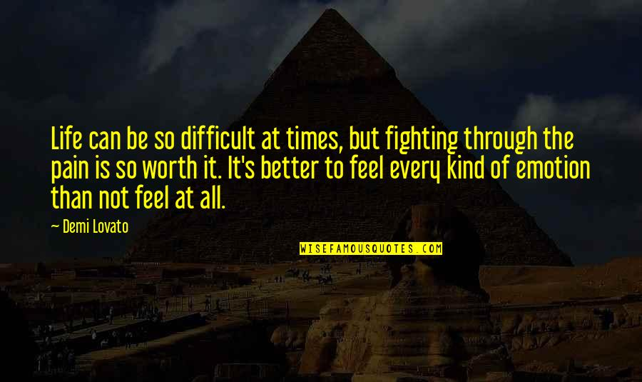 To Feel Pain Quotes By Demi Lovato: Life can be so difficult at times, but