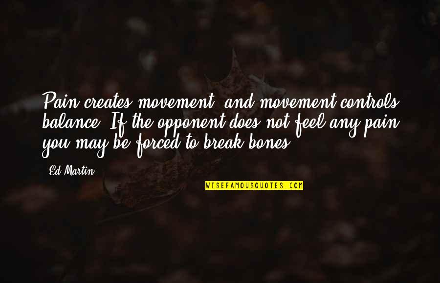 To Feel Pain Quotes By Ed Martin: Pain creates movement, and movement controls balance. If