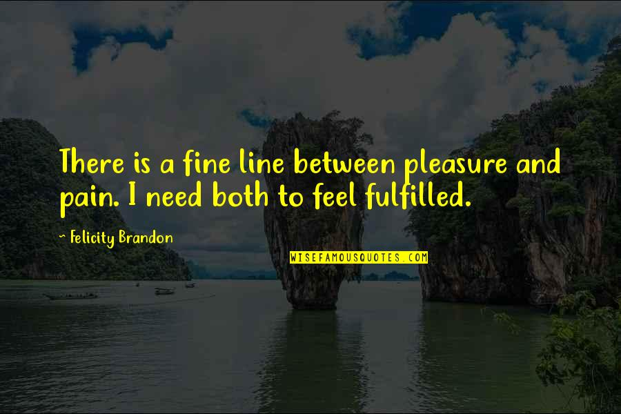 To Feel Pain Quotes By Felicity Brandon: There is a fine line between pleasure and