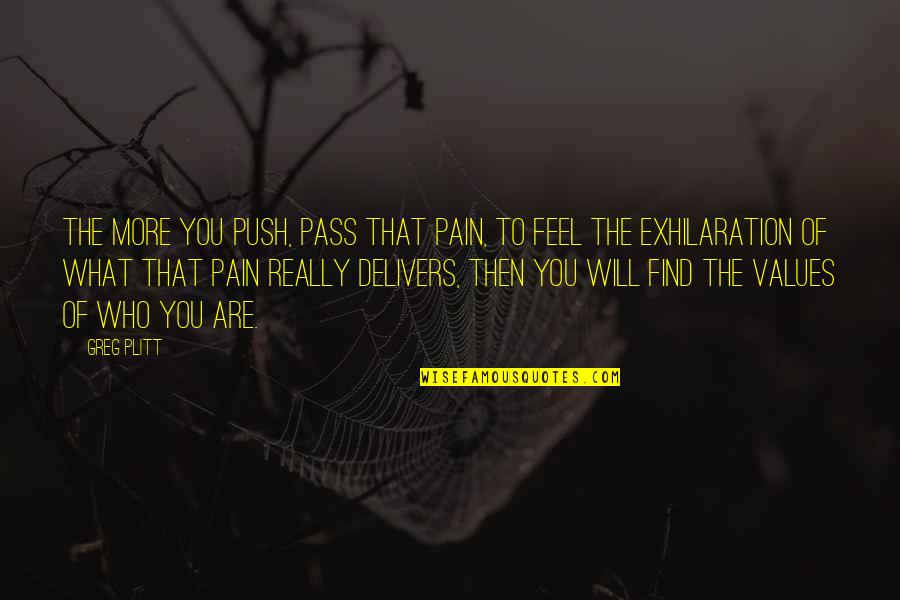 To Feel Pain Quotes By Greg Plitt: The more you push, pass that pain, to