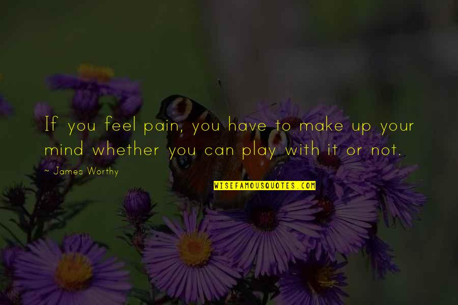 To Feel Pain Quotes By James Worthy: If you feel pain, you have to make