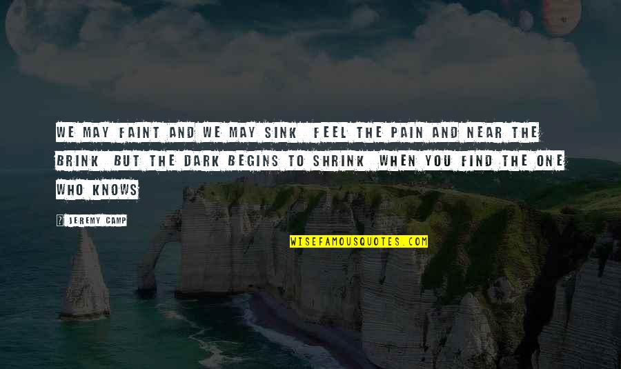 To Feel Pain Quotes By Jeremy Camp: We may faint and we may sink Feel
