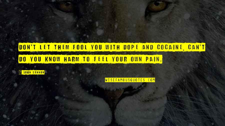 To Feel Pain Quotes By John Lennon: Don't let them fool you with dope and