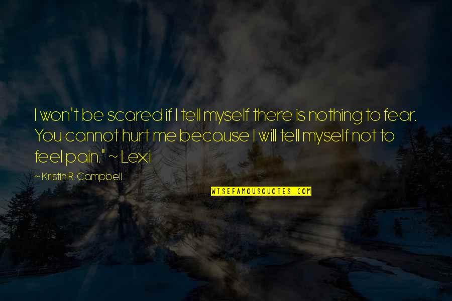 To Feel Pain Quotes By Kristin R. Campbell: I won't be scared if I tell myself