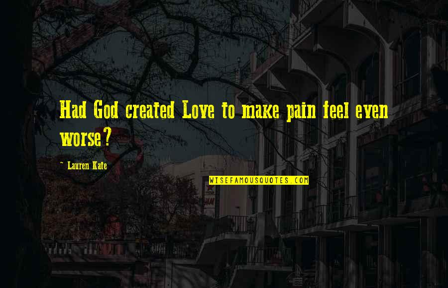 To Feel Pain Quotes By Lauren Kate: Had God created Love to make pain feel