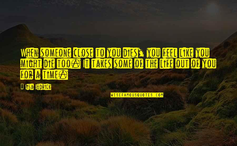 To Feel Pain Quotes By Lisa Bedrick: When someone close to you dies, you feel