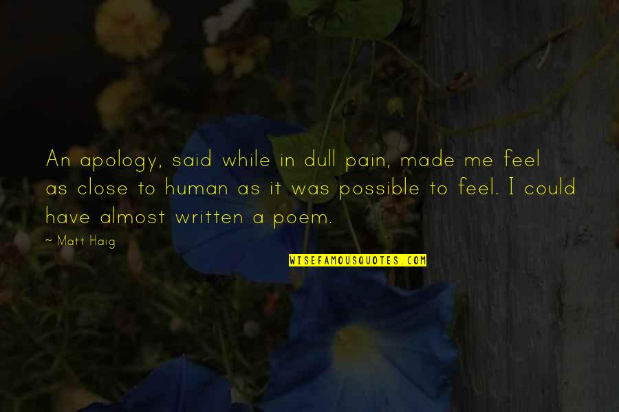 To Feel Pain Quotes By Matt Haig: An apology, said while in dull pain, made