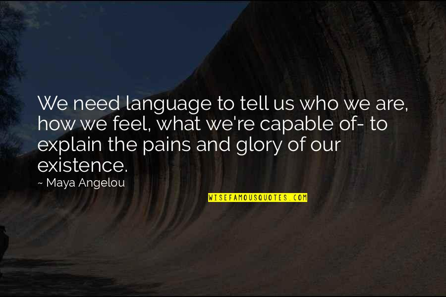 To Feel Pain Quotes By Maya Angelou: We need language to tell us who we