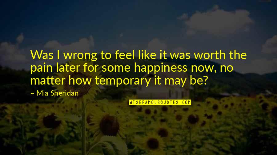 To Feel Pain Quotes By Mia Sheridan: Was I wrong to feel like it was