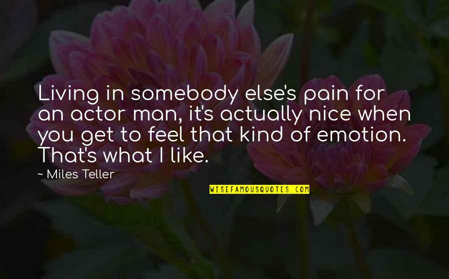 To Feel Pain Quotes By Miles Teller: Living in somebody else's pain for an actor