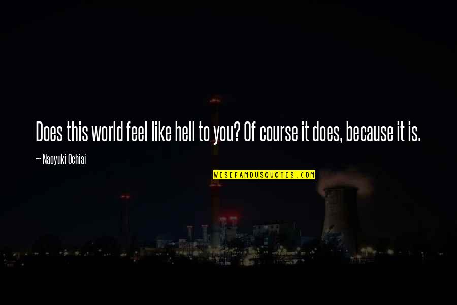 To Feel Pain Quotes By Naoyuki Ochiai: Does this world feel like hell to you?