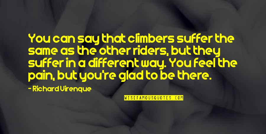 To Feel Pain Quotes By Richard Virenque: You can say that climbers suffer the same