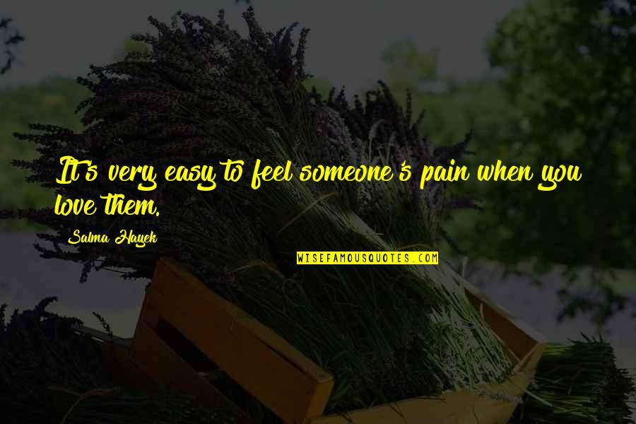 To Feel Pain Quotes By Salma Hayek: It's very easy to feel someone's pain when