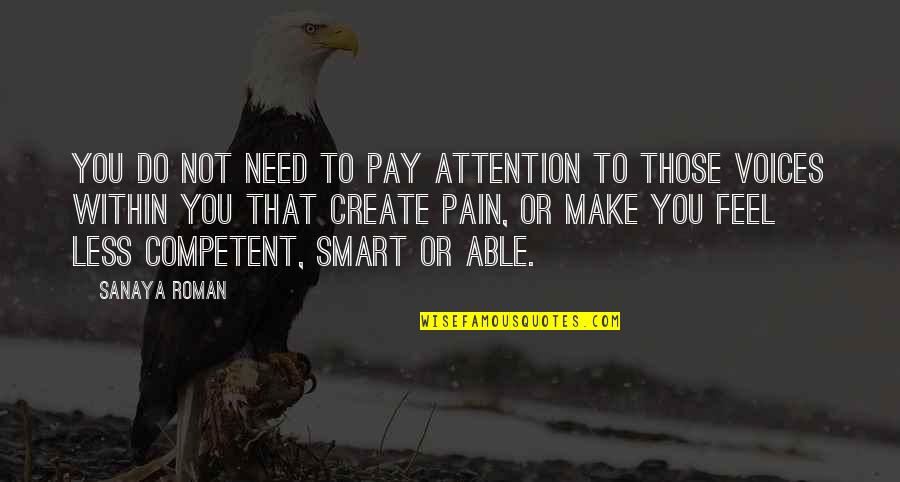 To Feel Pain Quotes By Sanaya Roman: You do not need to pay attention to