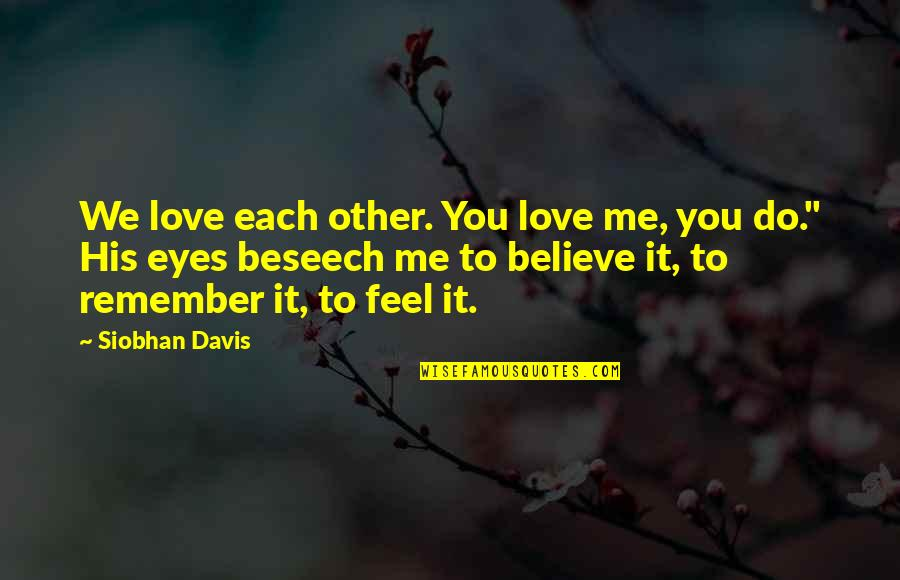 To Feel Pain Quotes By Siobhan Davis: We love each other. You love me, you
