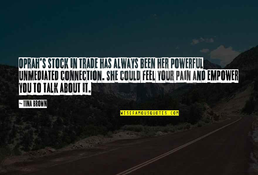 To Feel Pain Quotes By Tina Brown: Oprah's stock in trade has always been her
