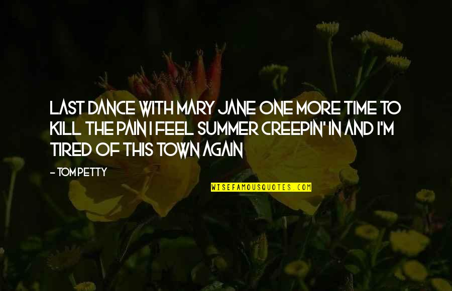 To Feel Pain Quotes By Tom Petty: Last dance with Mary Jane One more time