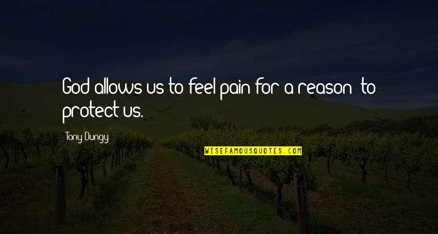 To Feel Pain Quotes By Tony Dungy: God allows us to feel pain for a