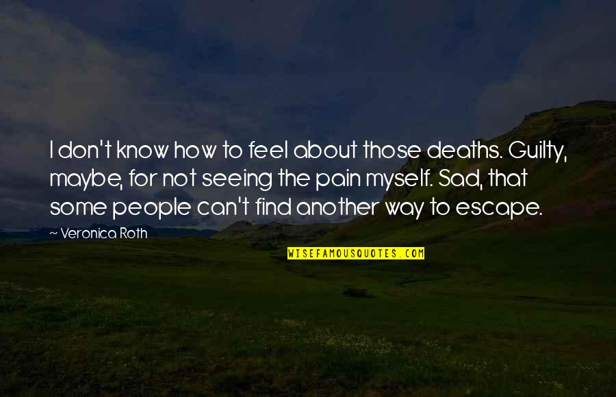 To Feel Pain Quotes By Veronica Roth: I don't know how to feel about those