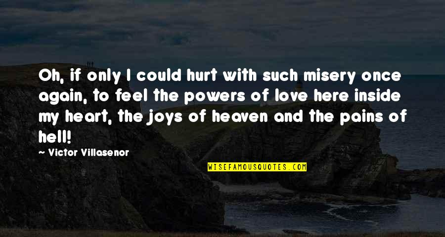 To Feel Pain Quotes By Victor Villasenor: Oh, if only I could hurt with such