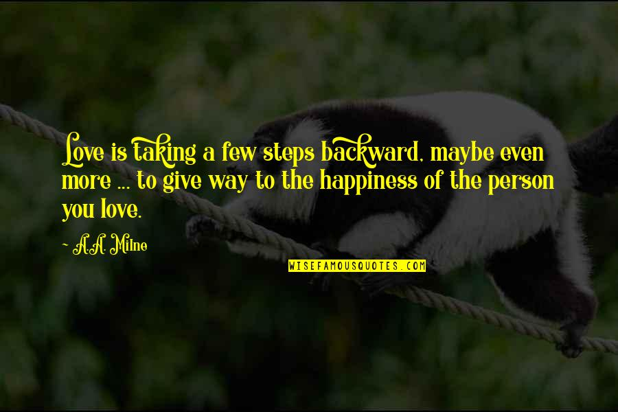 To Give Love Quotes By A.A. Milne: Love is taking a few steps backward, maybe